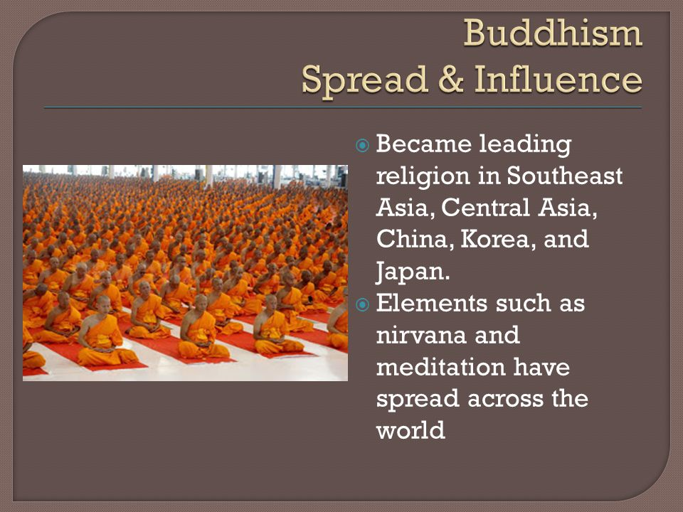  Became leading religion in Southeast Asia, Central Asia, China, Korea, and Japan.