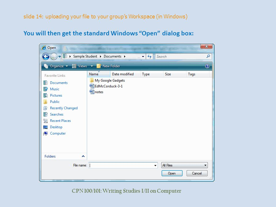 slide 14: uploading your file to your group's Workspace (in Windows) CPN 100/101: Writing Studies I/II on Computer You will then get the standard Windows Open dialog box: