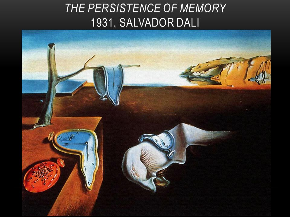 THE PERSISTENCE OF MEMORY 1931, SALVADOR DALI