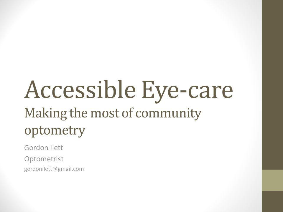 33d13631b77 Accessible Eye-care Making the most of community optometry Gordon Ilett  Optometrist
