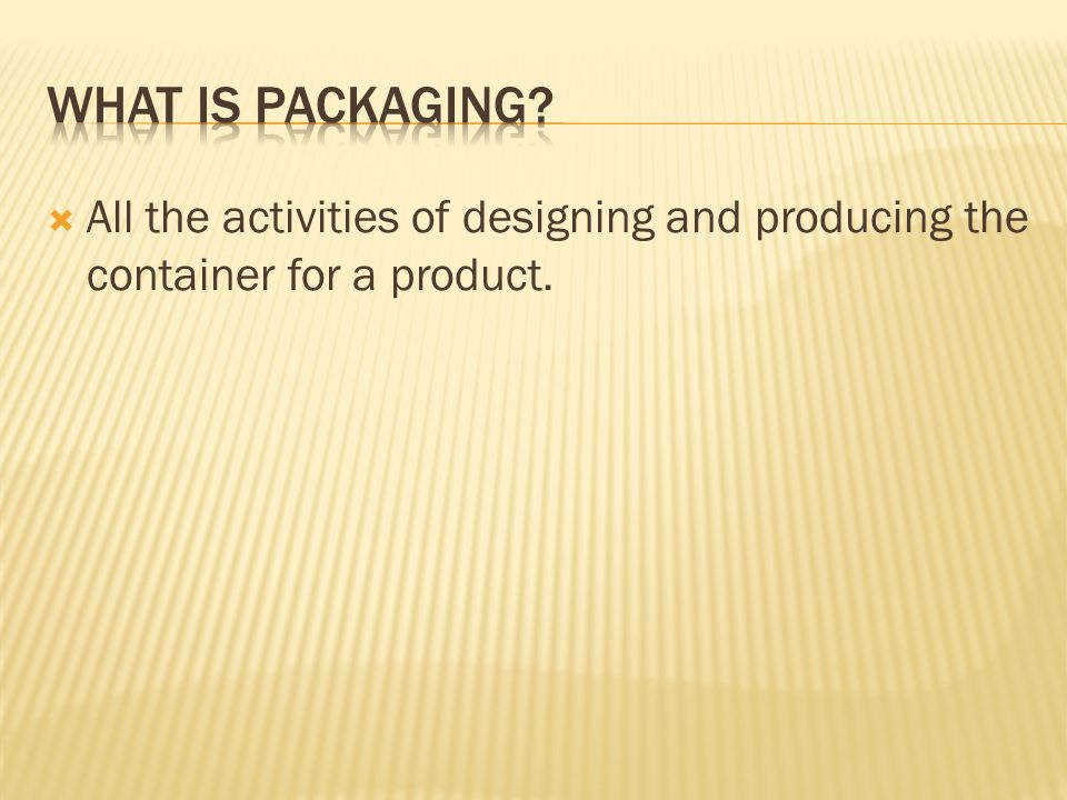  All the activities of designing and producing the container for a product.