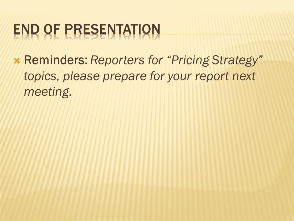  Reminders: Reporters for Pricing Strategy topics, please prepare for your report next meeting.