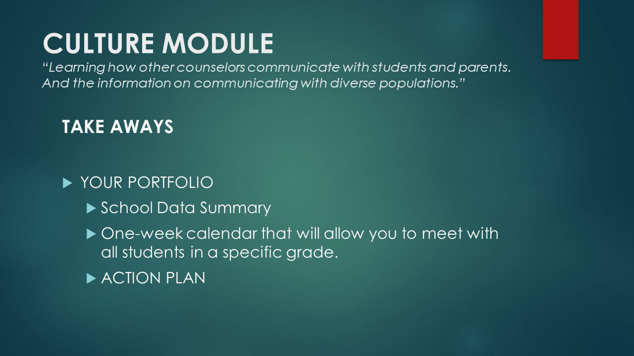 CULTURE MODULE Learning how other counselors communicate with students and parents.