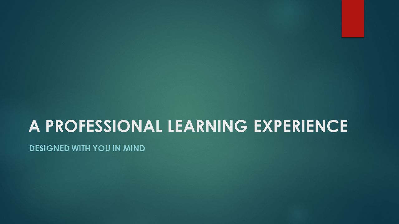 A PROFESSIONAL LEARNING EXPERIENCE DESIGNED WITH YOU IN MIND