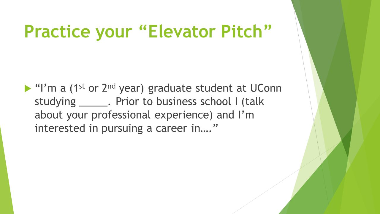 Practice your Elevator Pitch  I'm a (1 st or 2 nd year) graduate student at UConn studying _____.
