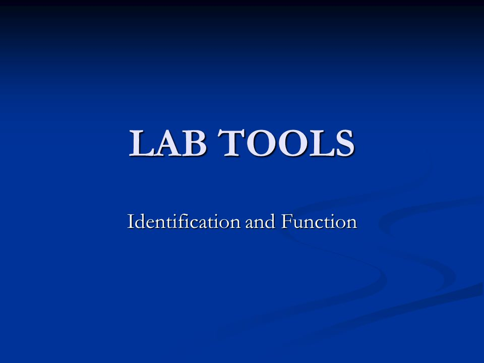 LAB TOOLS Identification and Function