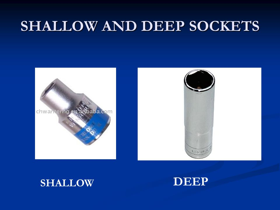 SHALLOW AND DEEP SOCKETS SHALLOW DEEP