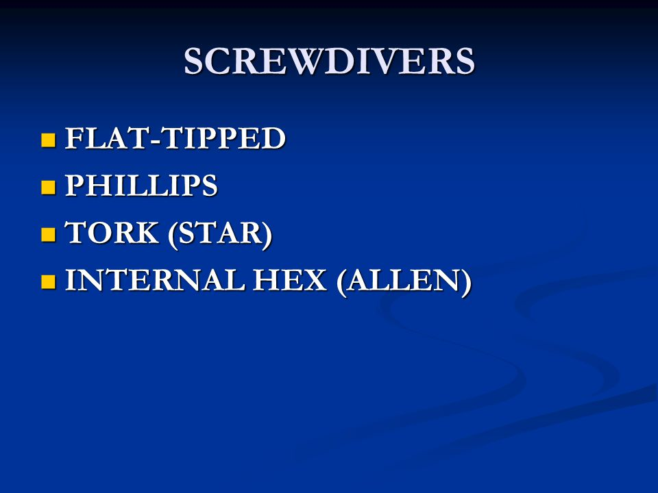 SCREWDIVERS FLAT-TIPPED FLAT-TIPPED PHILLIPS PHILLIPS TORK (STAR) TORK (STAR) INTERNAL HEX (ALLEN) INTERNAL HEX (ALLEN)