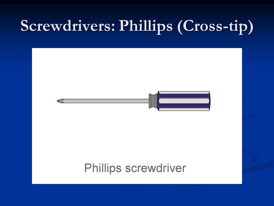 Screwdrivers: Phillips (Cross-tip)