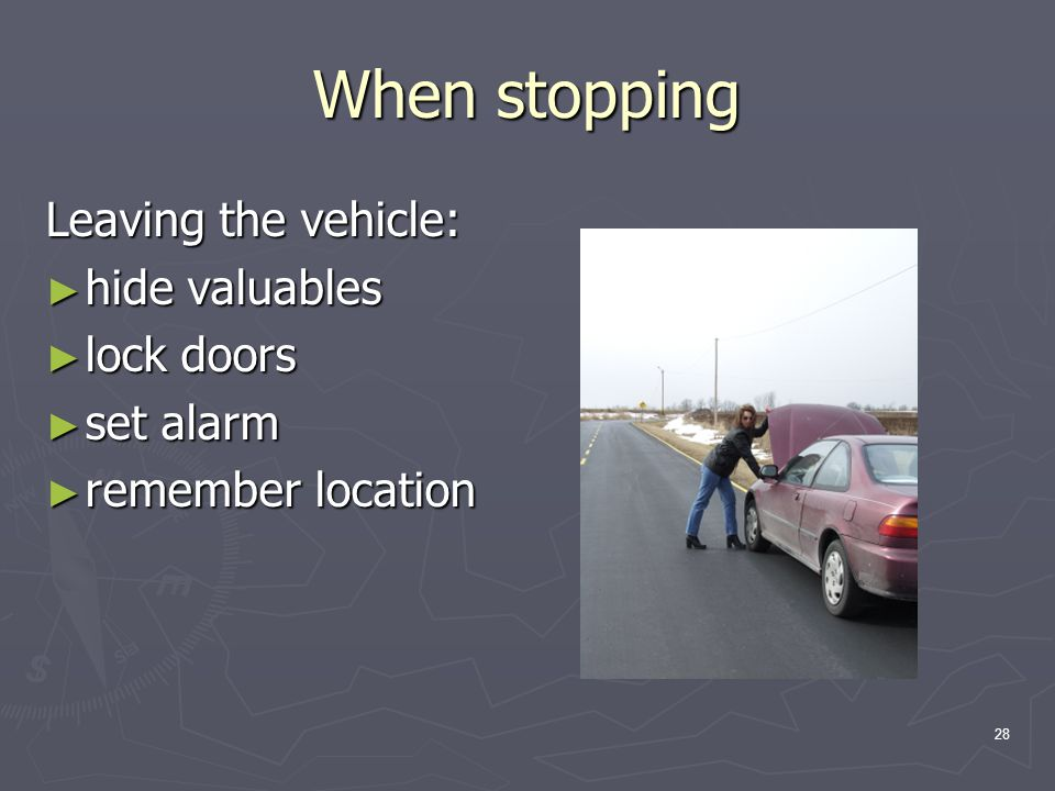 28 When stopping Leaving the vehicle: ► hide valuables ► lock doors ► set alarm ► remember location