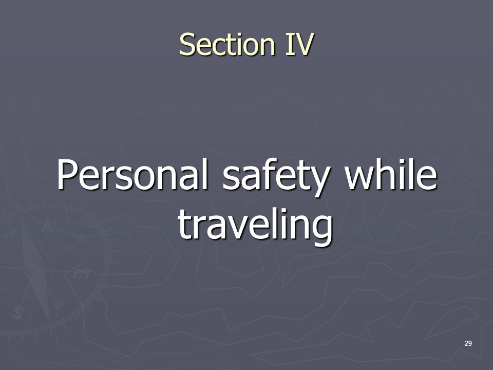 29 Section IV Personal safety while traveling