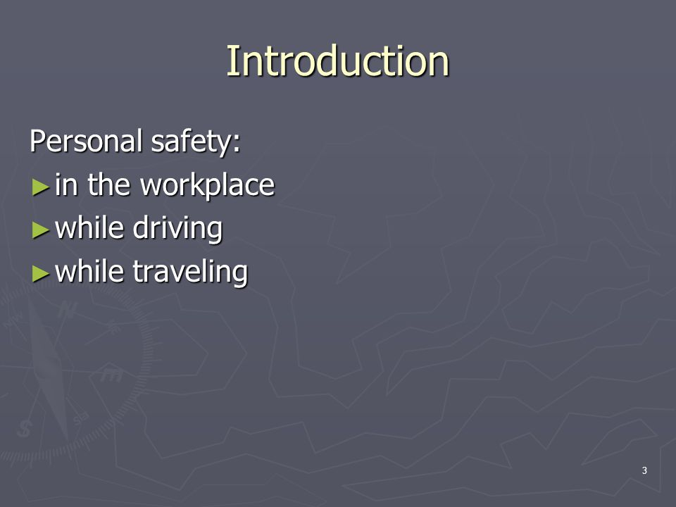 3 Introduction Personal safety: ► in the workplace ► while driving ► while traveling