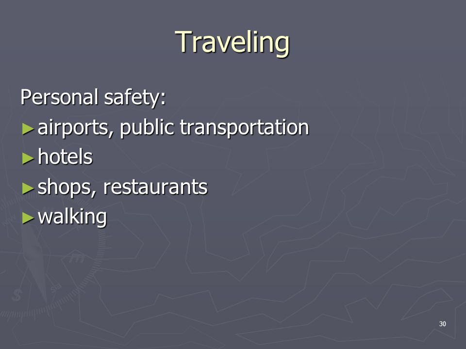 30 Traveling Personal safety: ► airports, public transportation ► hotels ► shops, restaurants ► walking