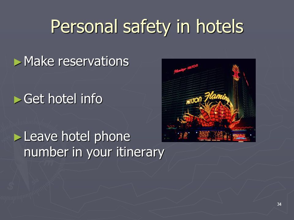 34 Personal safety in hotels ► Make reservations ► Get hotel info ► Leave hotel phone number in your itinerary