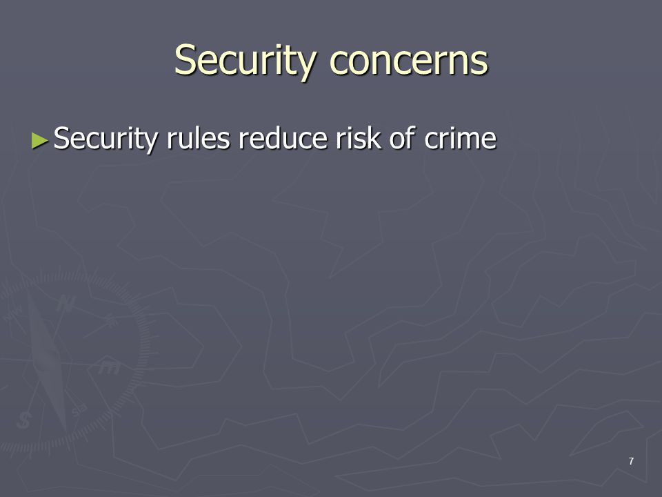 7 Security concerns ► Security rules reduce risk of crime