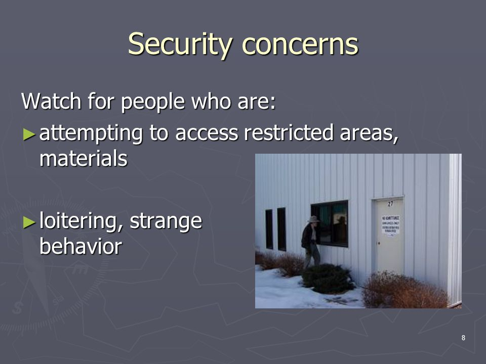 8 Security concerns Watch for people who are: ► attempting to access restricted areas, materials ► loitering, strange behavior