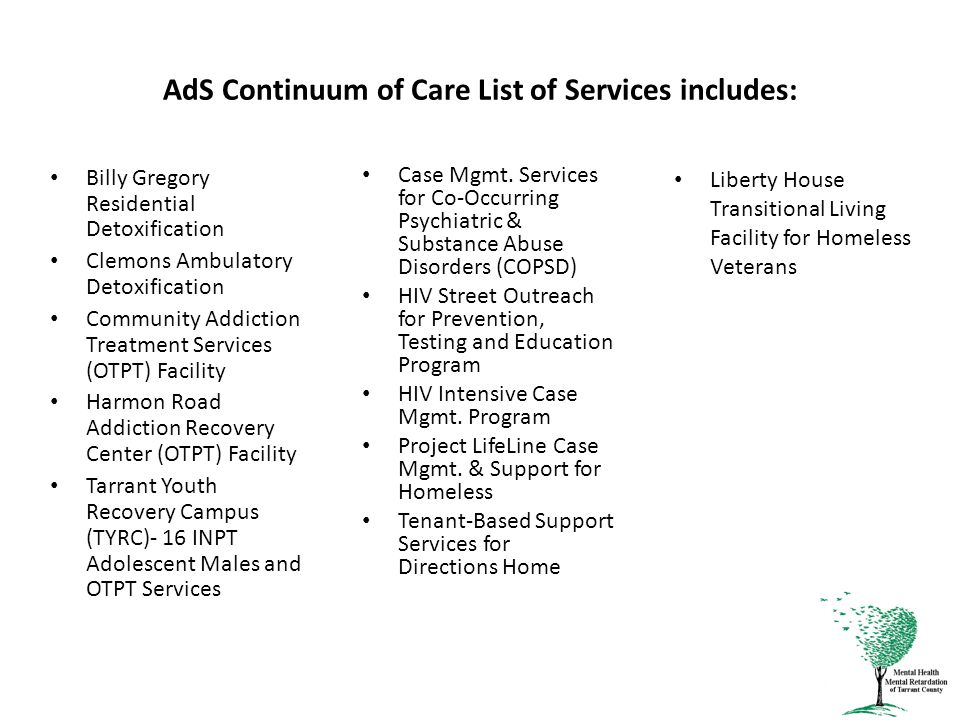 AdS Continuum of Care List of Services includes: Liberty House Transitional Living Facility for Homeless Veterans Case Mgmt.
