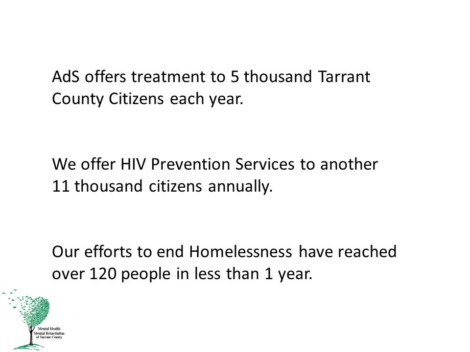AdS offers treatment to 5 thousand Tarrant County Citizens each year.