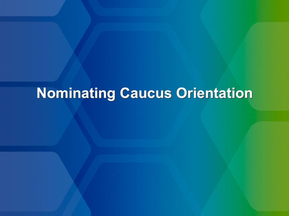 Nominating Caucus Orientation