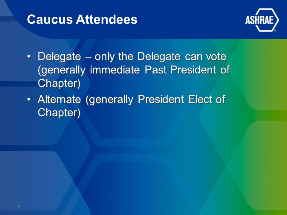 Caucus Attendees Delegate – only the Delegate can vote (generally immediate Past President of Chapter) Alternate (generally President Elect of Chapter) Delegate – only the Delegate can vote (generally immediate Past President of Chapter) Alternate (generally President Elect of Chapter) 2