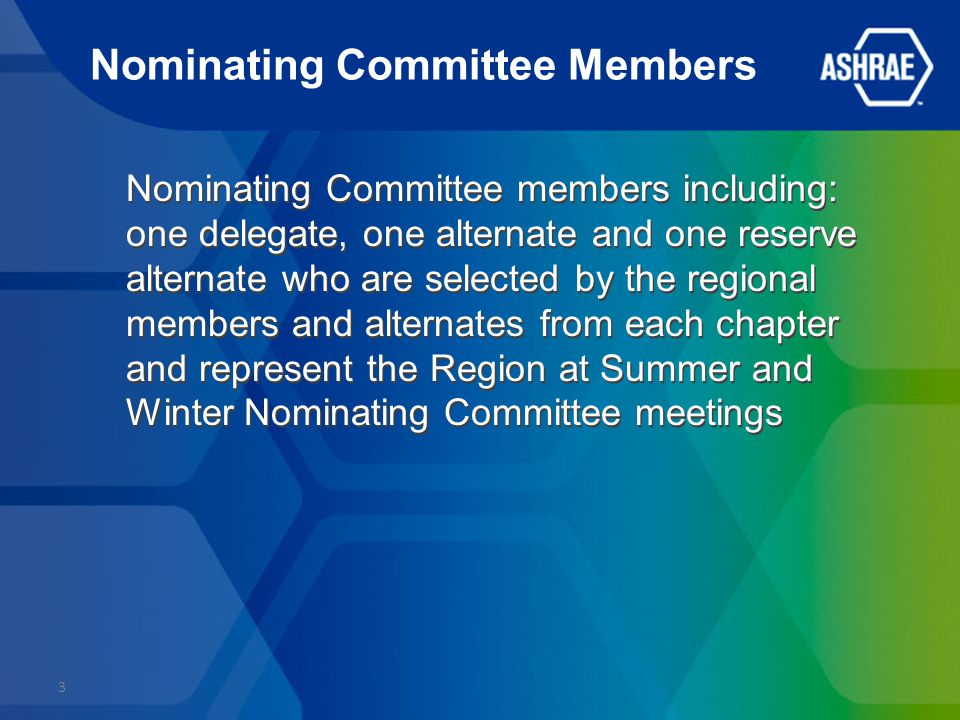 Nominating Committee Members Nominating Committee members including: one delegate, one alternate and one reserve alternate who are selected by the regional members and alternates from each chapter and represent the Region at Summer and Winter Nominating Committee meetings 3
