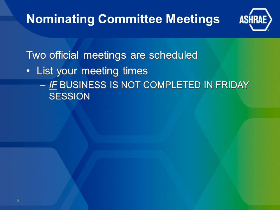 Nominating Committee Meetings Two official meetings are scheduled List your meeting times –IF BUSINESS IS NOT COMPLETED IN FRIDAY SESSION Two official meetings are scheduled List your meeting times –IF BUSINESS IS NOT COMPLETED IN FRIDAY SESSION 8