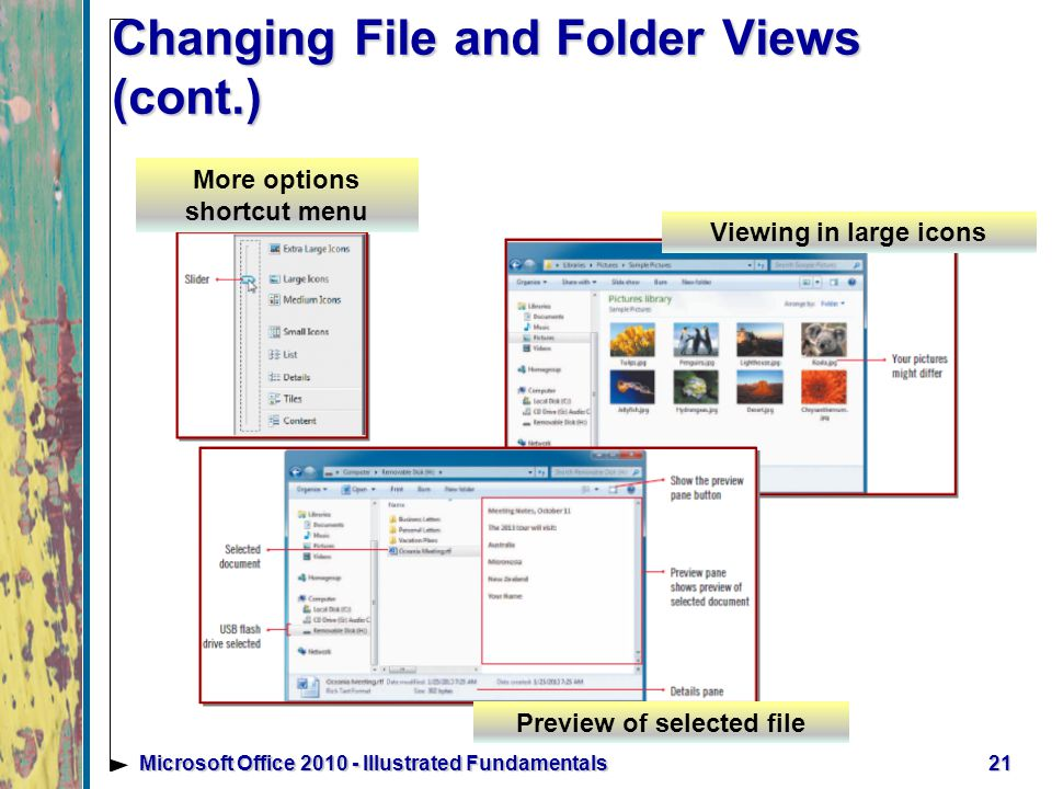 Changing File and Folder Views (cont.) 21Microsoft Office Illustrated Fundamentals Preview of selected file More options shortcut menu Viewing in large icons