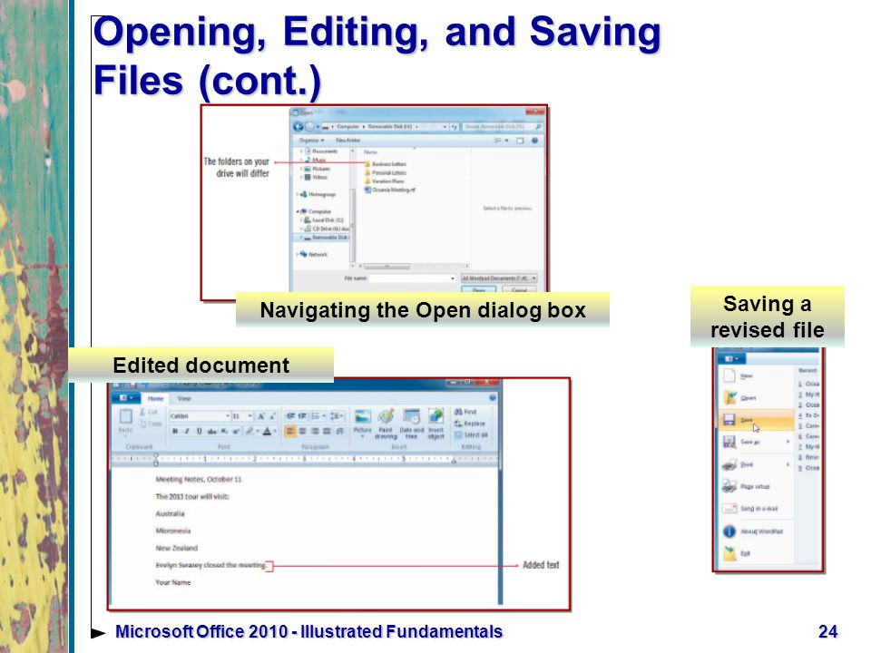 Opening, Editing, and Saving Files (cont.) 24Microsoft Office Illustrated Fundamentals Navigating the Open dialog box Edited document Saving a revised file