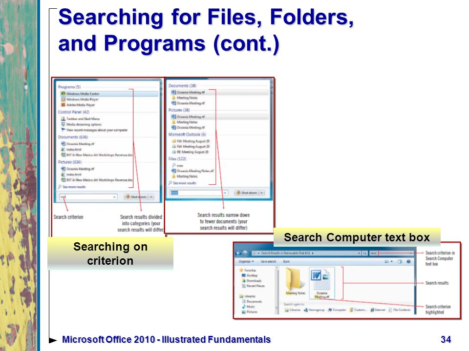 Searching for Files, Folders, and Programs (cont.) 34Microsoft Office Illustrated Fundamentals Searching on criterion Search Computer text box