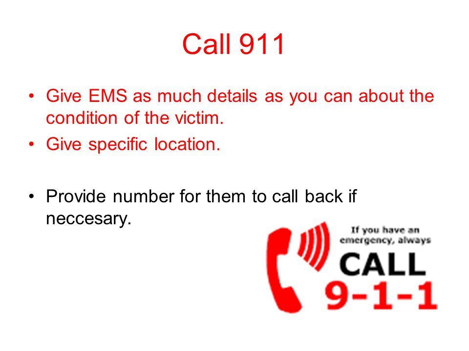 Call 911 Give EMS as much details as you can about the condition of the victim.