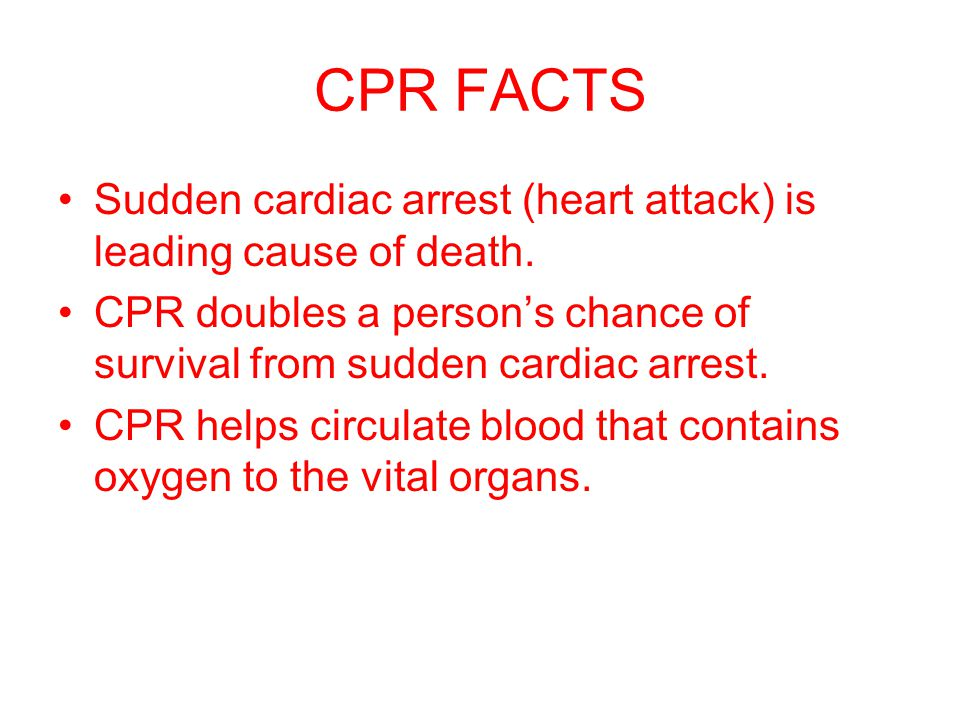 CPR FACTS Sudden cardiac arrest (heart attack) is leading cause of death.