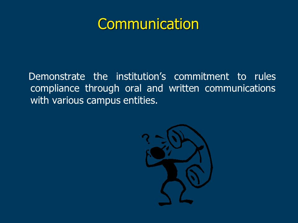 Communication Demonstrate the institution's commitment to rules compliance through oral and written communications with various campus entities.