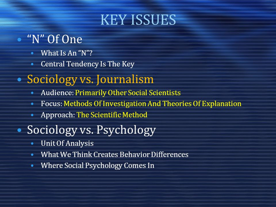 KEY ISSUES N Of One What Is An N . Central Tendency Is The Key Sociology vs.