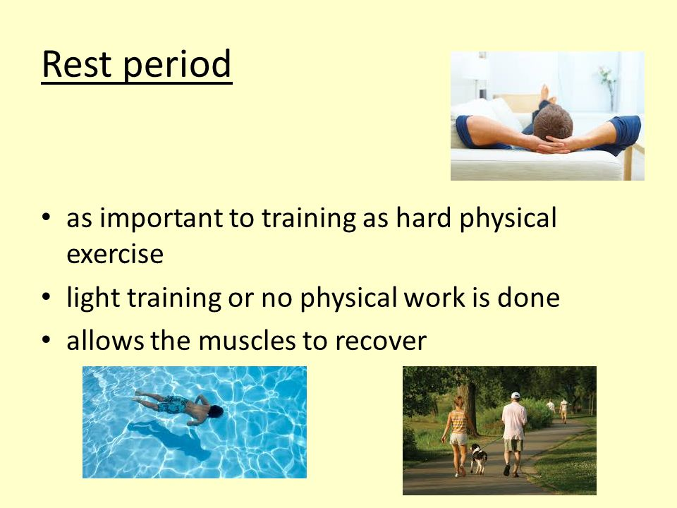 Rest period as important to training as hard physical exercise light training or no physical work is done allows the muscles to recover