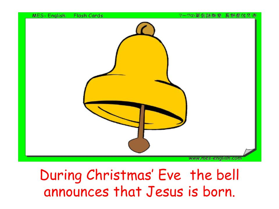 During Christmas' Eve the bell announces that Jesus is born.