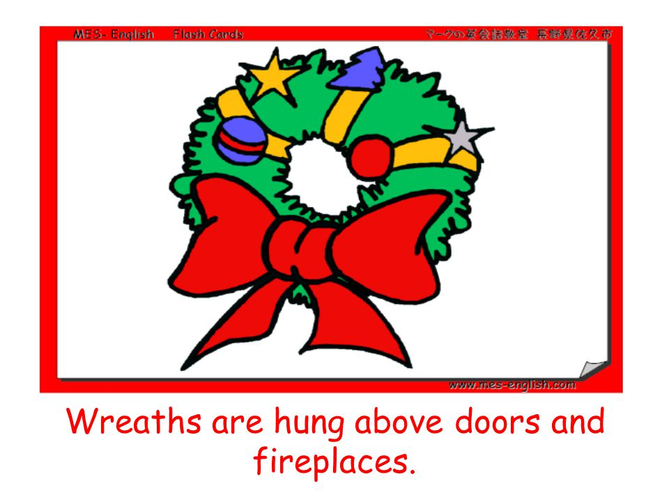 Wreaths are hung above doors and fireplaces.