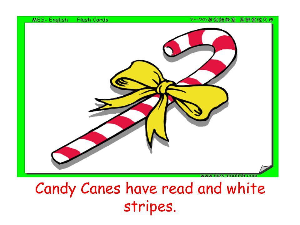 Candy Canes have read and white stripes.