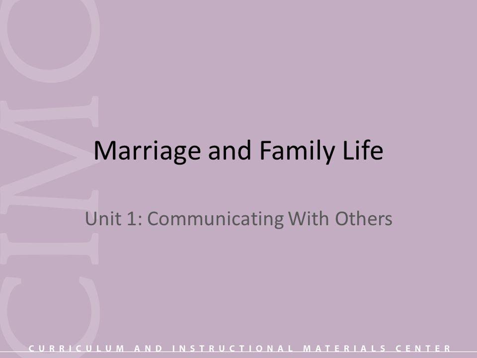 Marriage and Family Life Unit 1: Communicating With Others