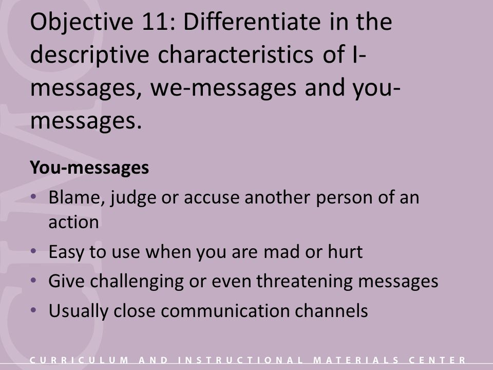 Objective 11: Differentiate in the descriptive characteristics of I- messages, we-messages and you- messages.