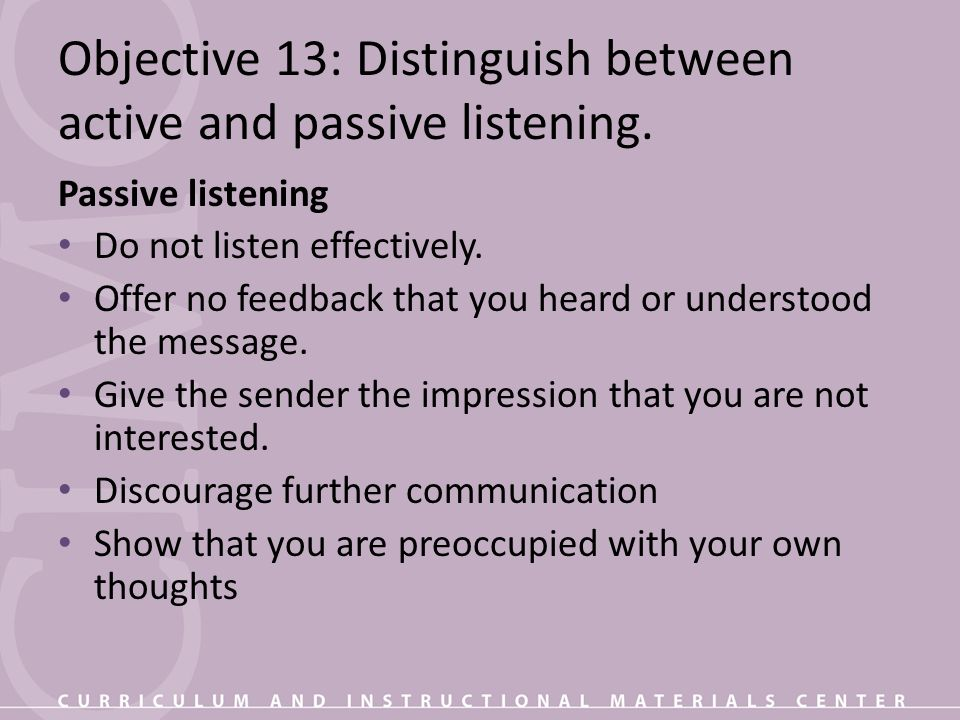 Objective 13: Distinguish between active and passive listening.