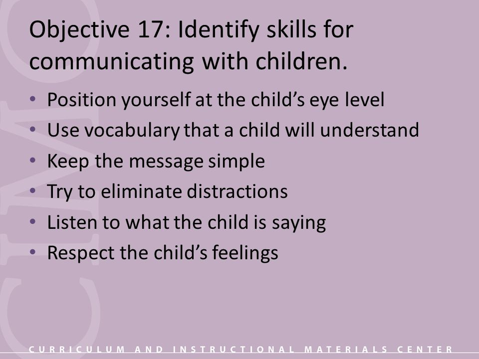 Objective 17: Identify skills for communicating with children.
