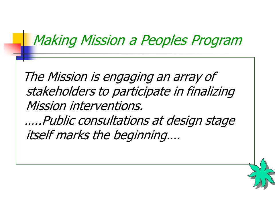 Making Mission a Peoples Program The Mission is engaging an array of stakeholders to participate in finalizing Mission interventions.