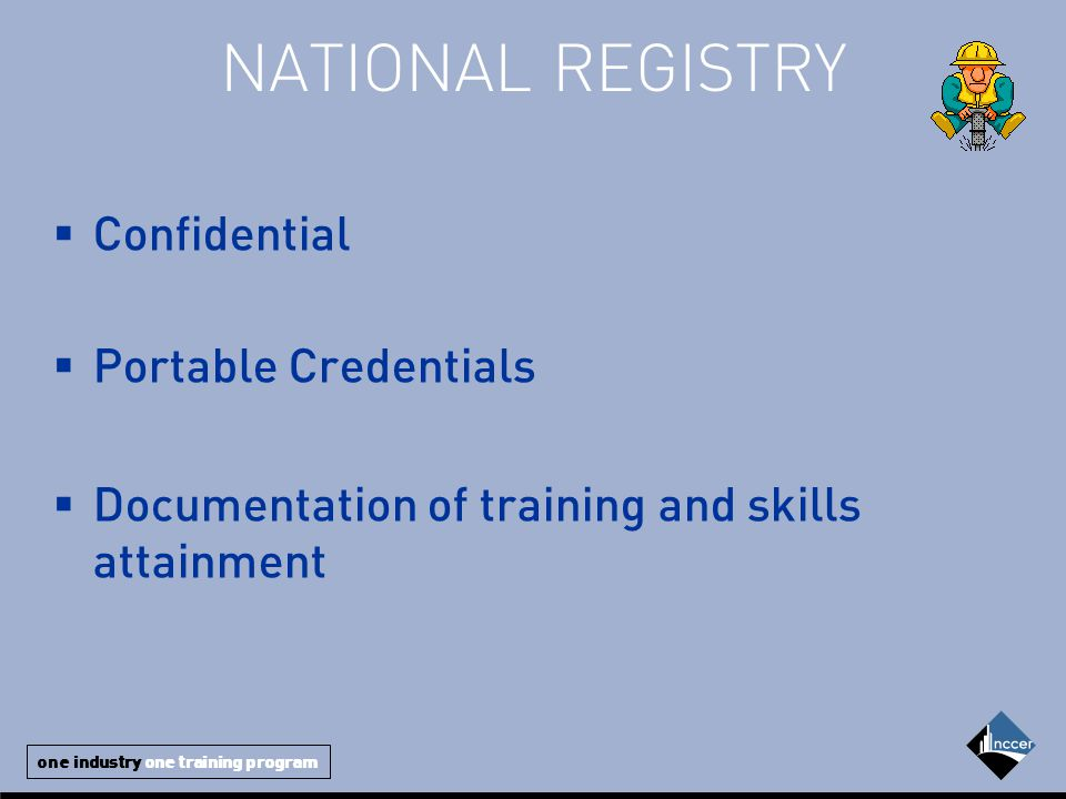 one industry one training program NATIONAL REGISTRY  Confidential  Portable Credentials  Documentation of training and skills attainment