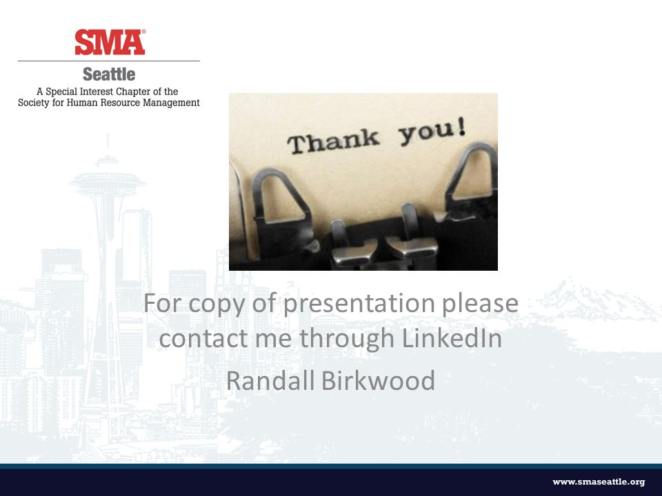 Thank You! For copy of presentation please contact me through LinkedIn Randall Birkwood