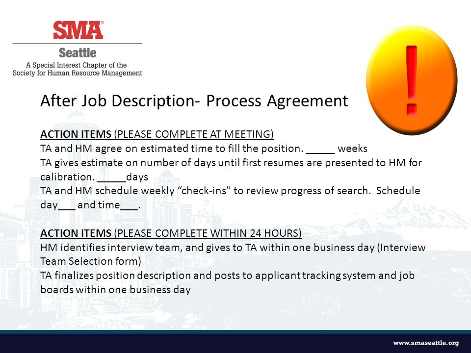 After Job Description- Process Agreement ACTION ITEMS (PLEASE COMPLETE AT MEETING) TA and HM agree on estimated time to fill the position.