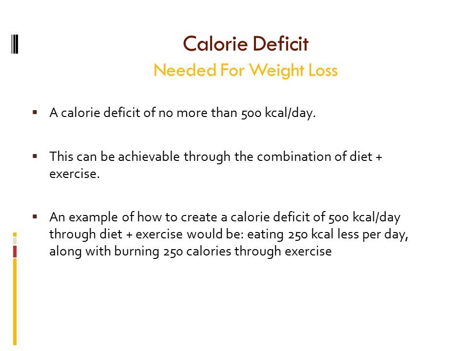 Calorie Deficit Needed For Weight Loss  A calorie deficit of no more than 500 kcal/day.