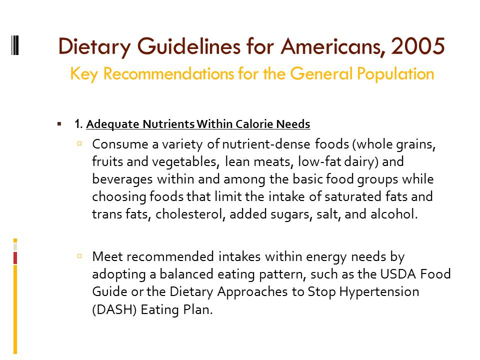 Dietary Guidelines for Americans, 2005 Key Recommendations for the General Population  1.