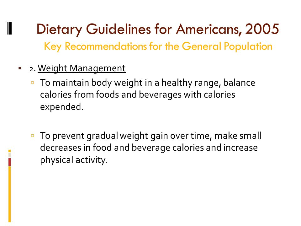 Dietary Guidelines for Americans, 2005 Key Recommendations for the General Population  2.