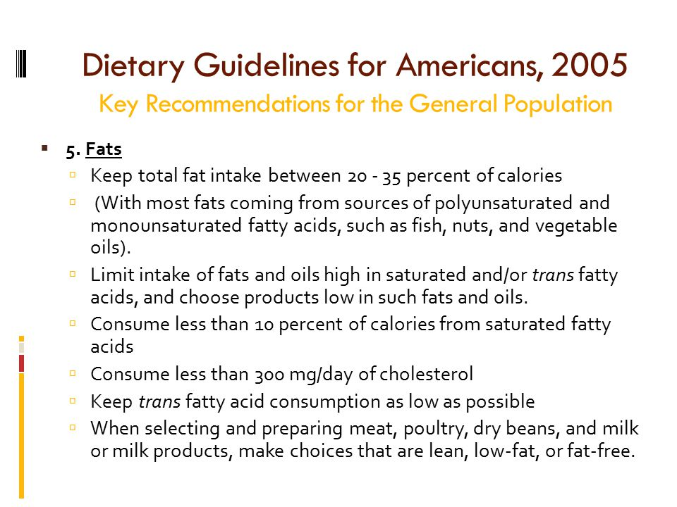 Dietary Guidelines for Americans, 2005 Key Recommendations for the General Population  5.