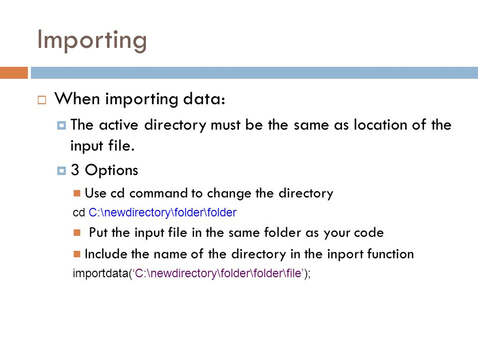 Importing  When importing data:  The active directory must be the same as location of the input file.